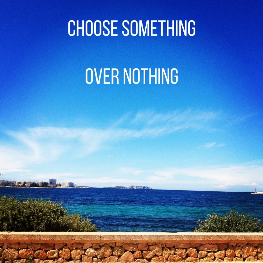 Choose Something Over nothing quote with blue skies and sun
